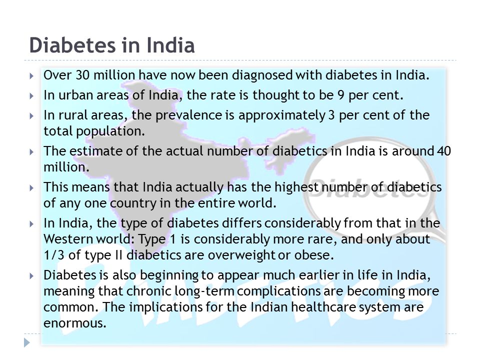 Diabetes in India Over 30 million have now been diagnosed with diabetes in India. In urban areas of India, the rate is thought to be 9 per cent.