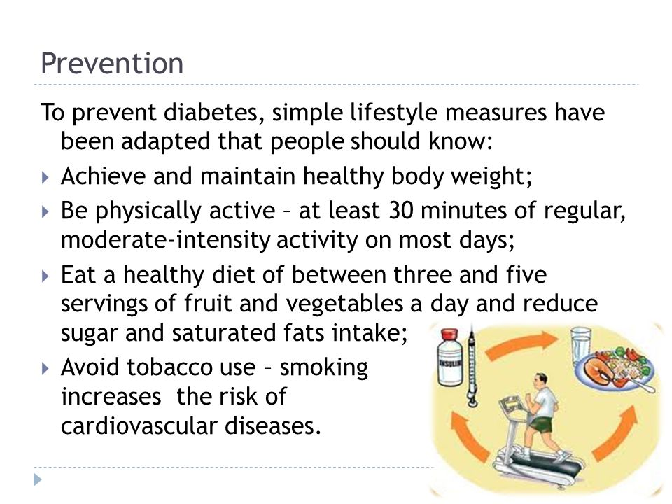 Prevention To prevent diabetes, simple lifestyle measures have been adapted that people should know: