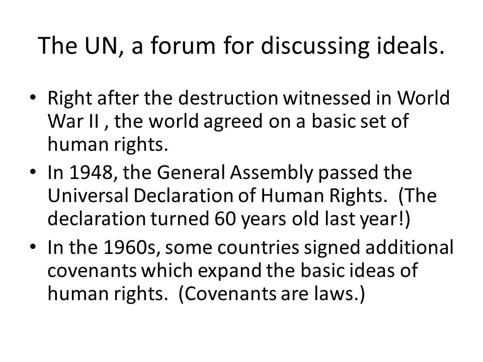 The UN, a forum for discussing ideals.