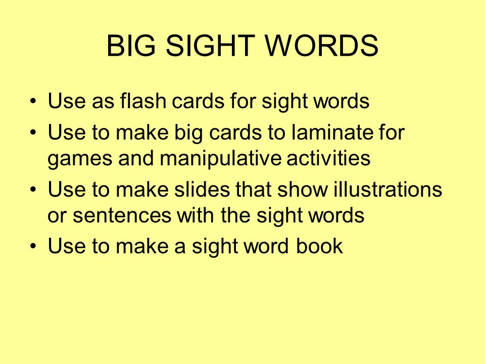BIG SIGHT WORDS Use as flash cards for sight words