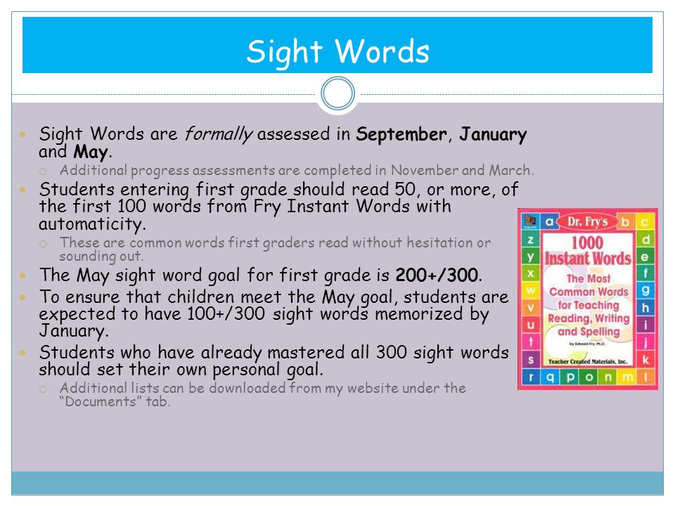 Sight Words Sight Words are formally assessed in September, January and  May. Additional progress