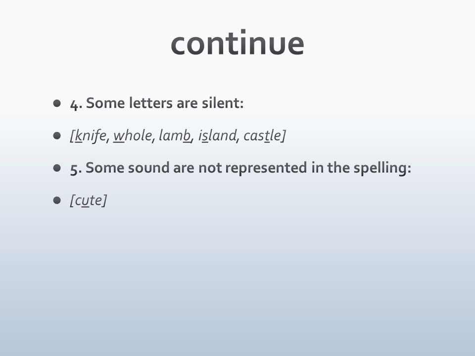 continue 4. Some letters are silent: