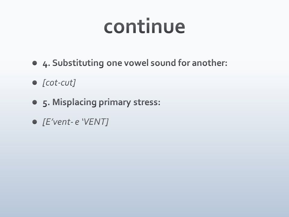 continue 4. Substituting one vowel sound for another: [cot-cut]