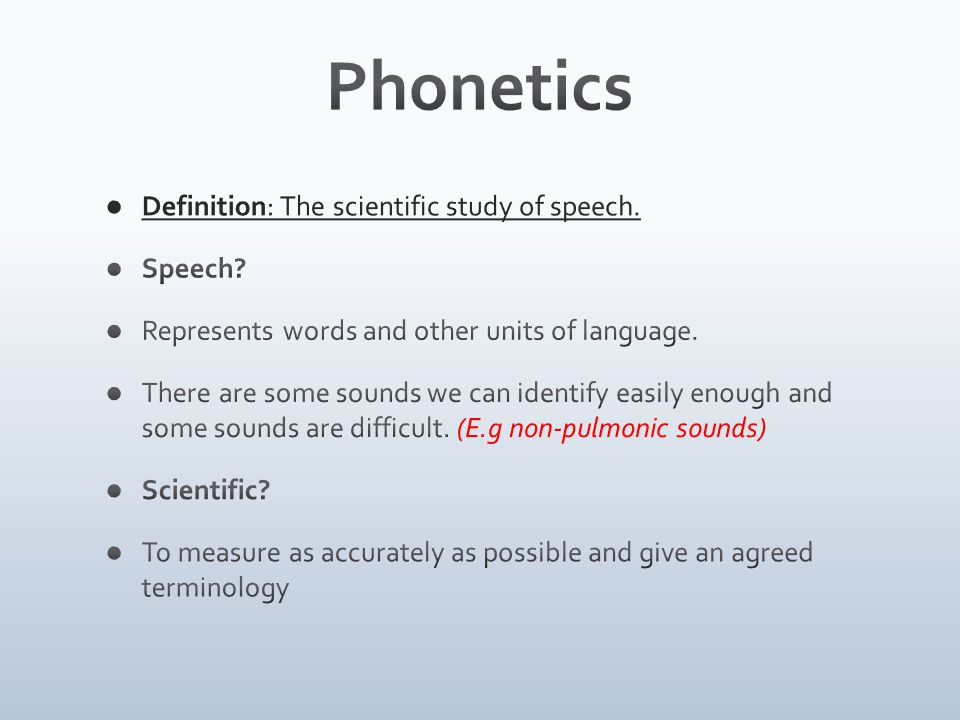 Phonetics Definition: The scientific study of speech. Speech
