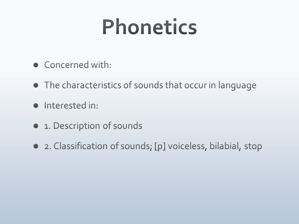 Phonetics Concerned with: