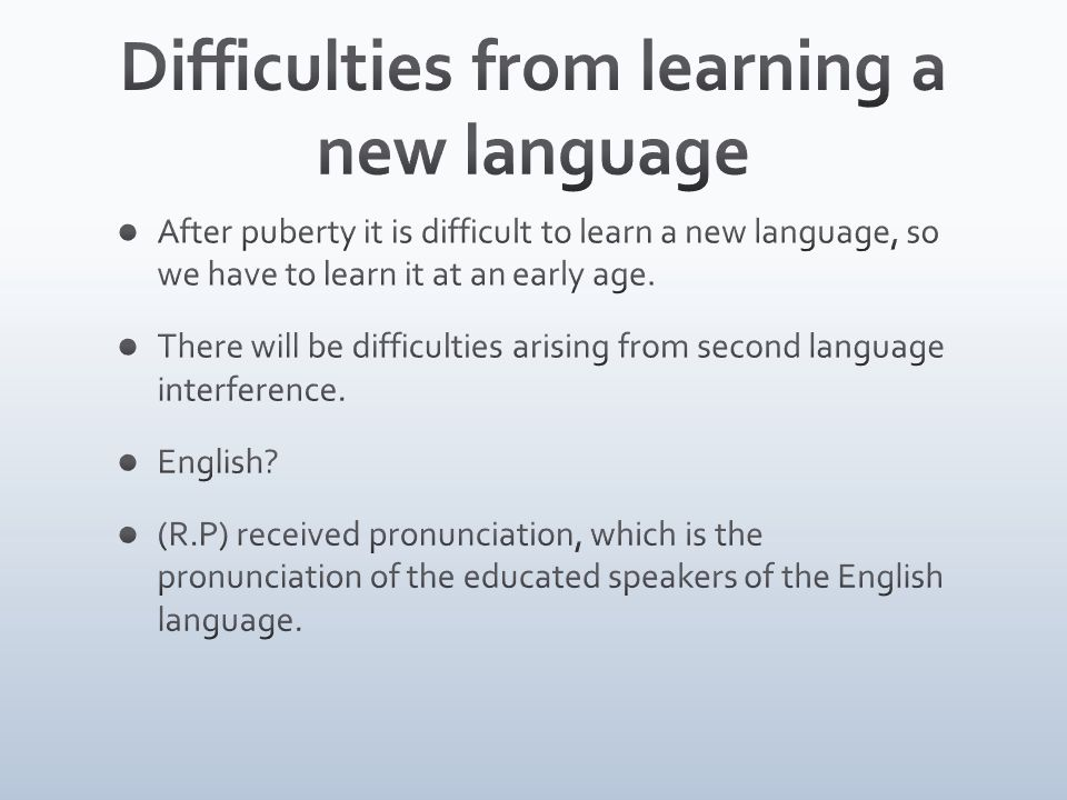 Difficulties from learning a new language