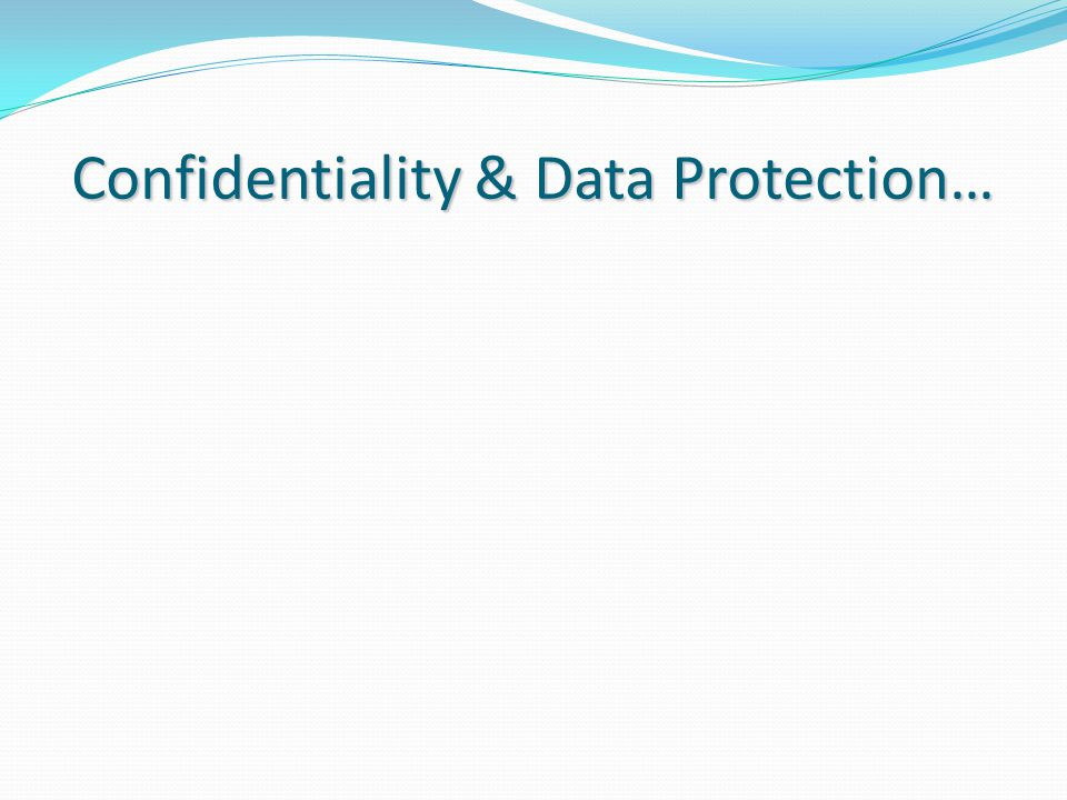 Confidentiality & Data Protection…