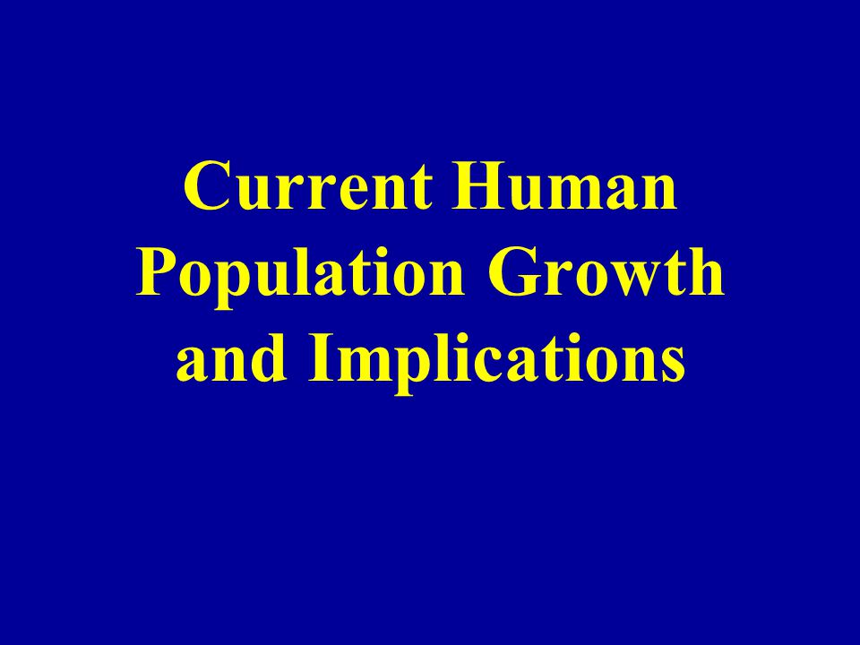 Current Human Population Growth and Implications