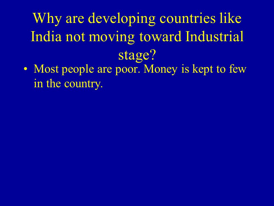Why are developing countries like India not moving toward Industrial stage