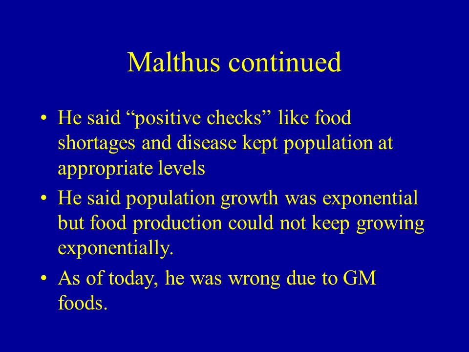 Malthus continued He said positive checks like food shortages and disease kept population at appropriate levels.