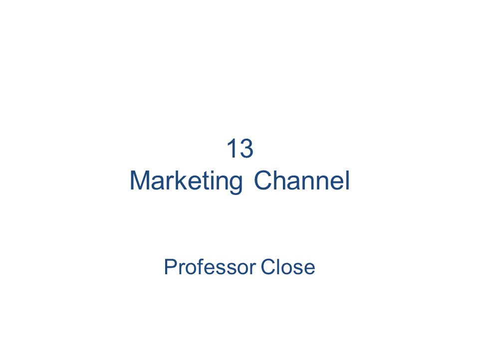 13 Marketing Channel Professor Close