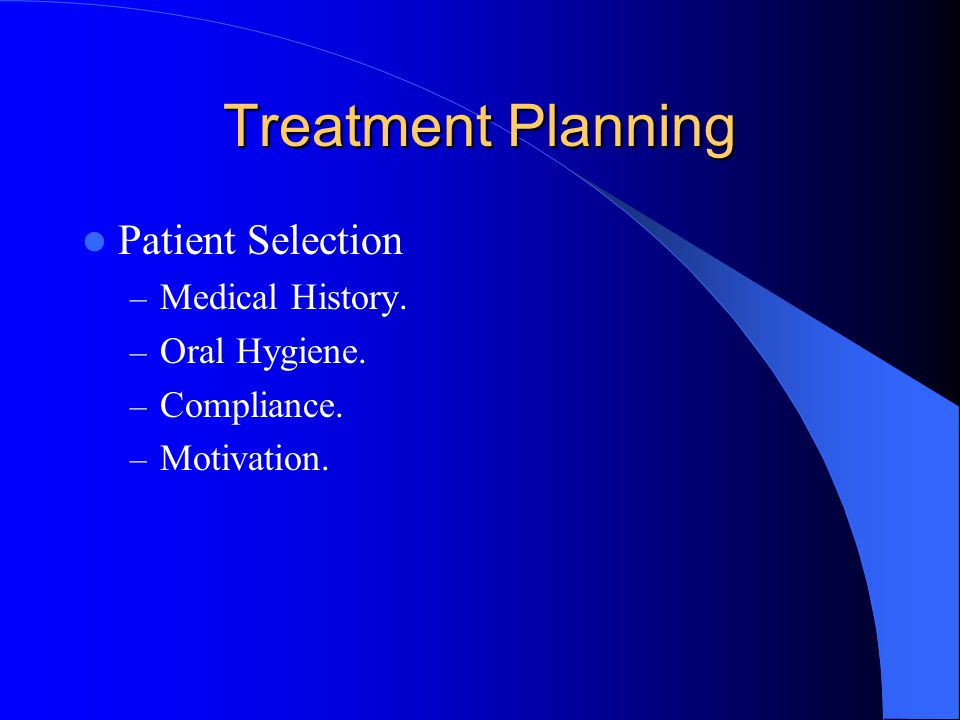 Treatment Planning Patient Selection Medical History. Oral Hygiene.