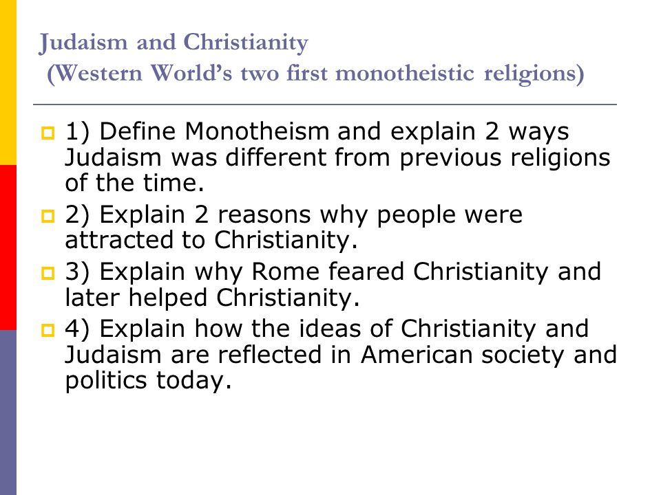 Judaism and Christianity (Western World's two first monotheistic religions)