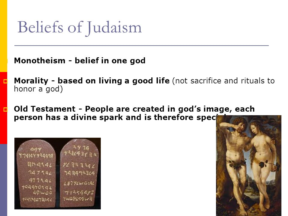 Beliefs of Judaism Monotheism - belief in one god