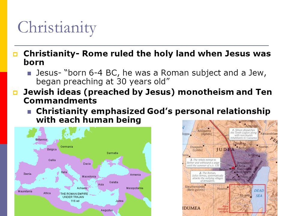 Christianity Christianity- Rome ruled the holy land when Jesus was born.