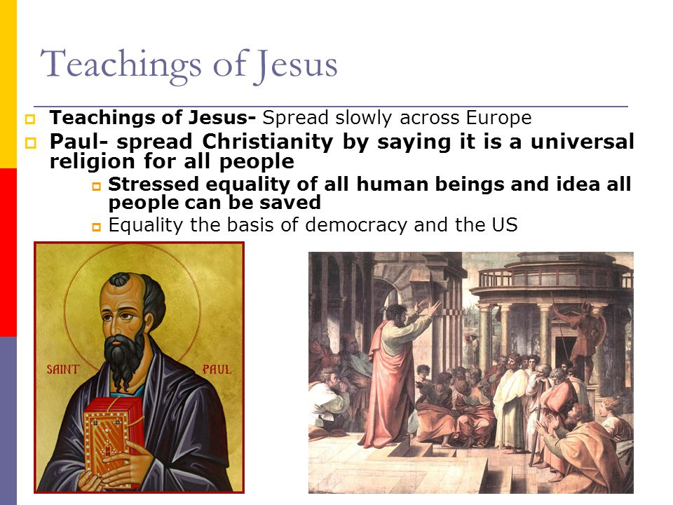 Teachings of Jesus Teachings of Jesus- Spread slowly across Europe. Paul- spread Christianity by saying it is a universal religion for all people.