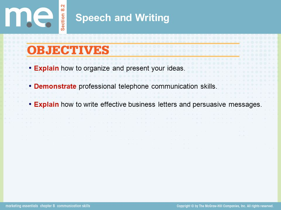 Speech and Writing Explain how to organize and present your ideas.