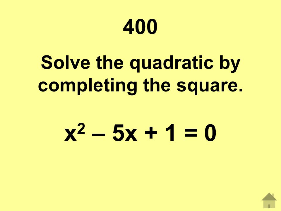 Solve the quadratic by completing the square.