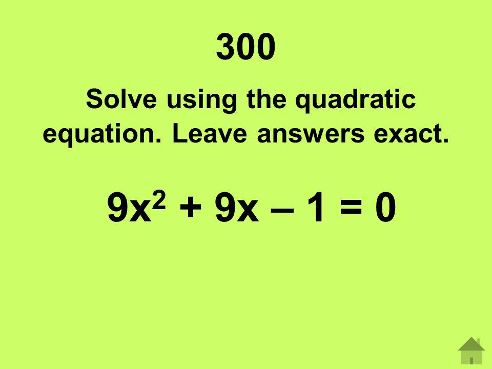 Solve using the quadratic equation. Leave answers exact.