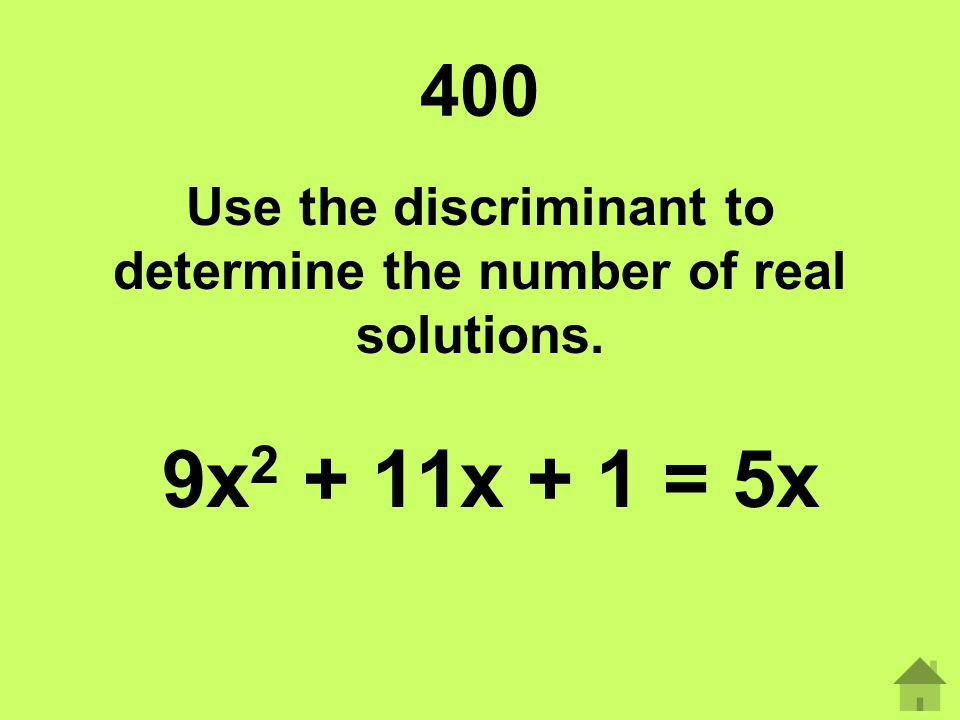 Use the discriminant to determine the number of real solutions.