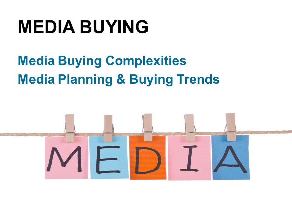 MEDIA BUYING Media Buying Complexities Media Planning & Buying Trends