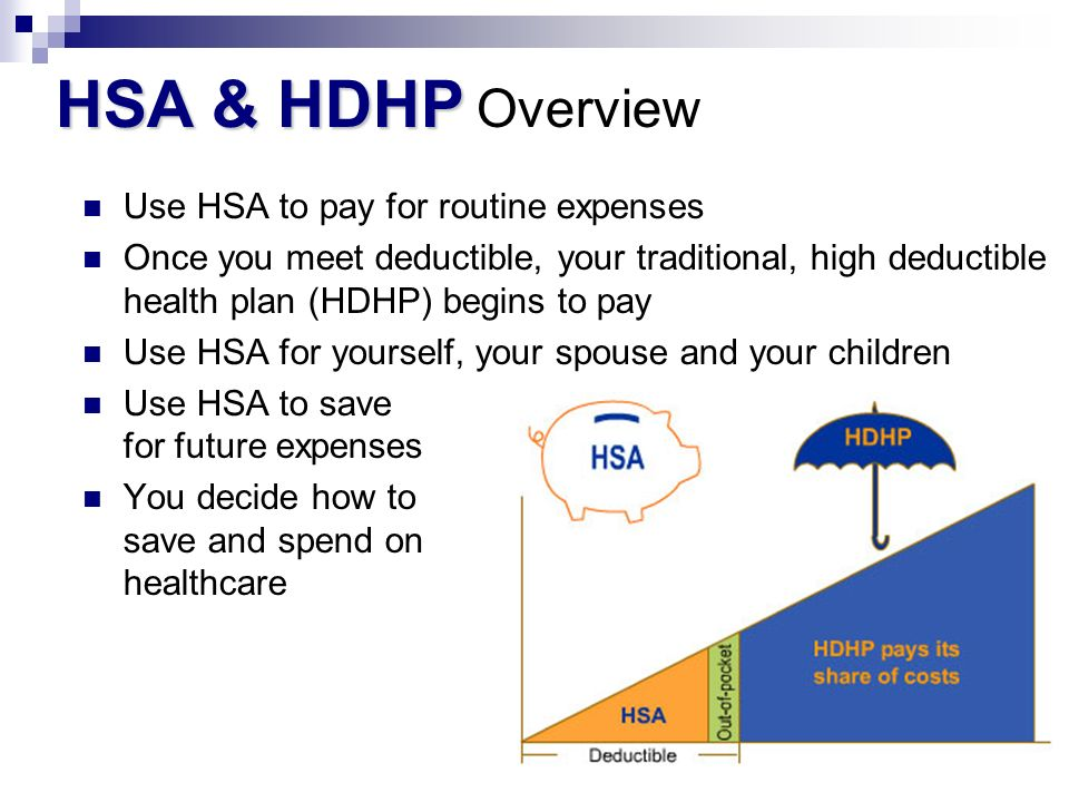 HSA & HDHP Overview Use HSA to pay for routine expenses