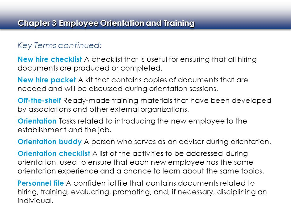Key Terms continued: New hire checklist A checklist that is useful for ensuring that all hiring documents are produced or completed.