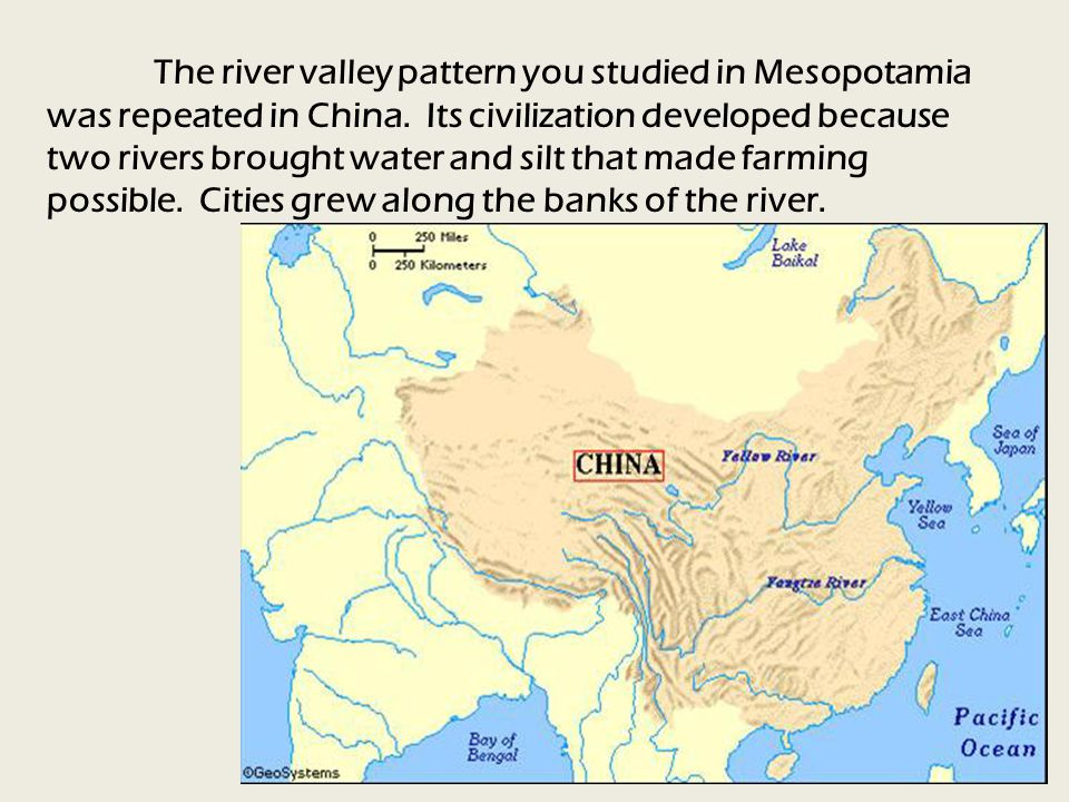 The river valley pattern you studied in Mesopotamia was repeated in China.