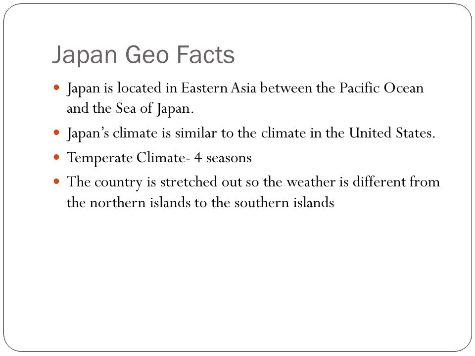 Japan Geo Facts Japan is located in Eastern Asia between the Pacific Ocean and the Sea of Japan.