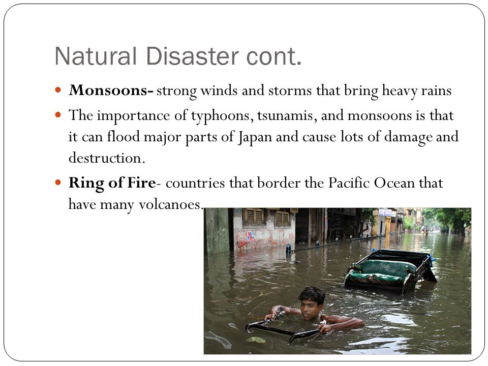Natural Disaster cont. Monsoons- strong winds and storms that bring heavy rains.