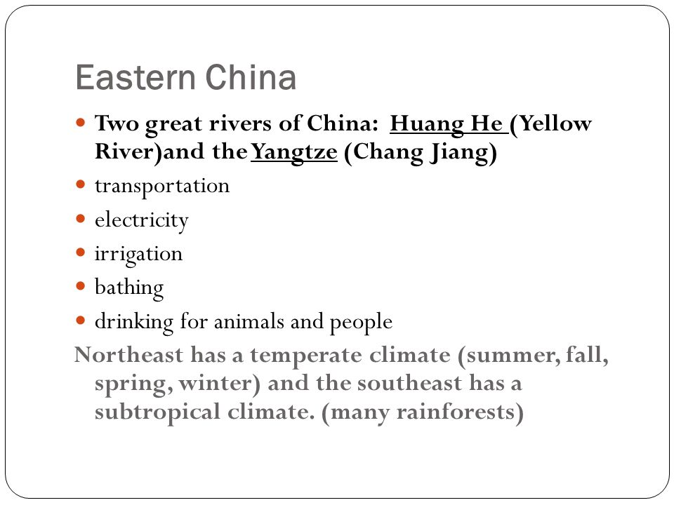 Eastern China Two great rivers of China: Huang He (Yellow River)and the Yangtze (Chang Jiang) transportation.