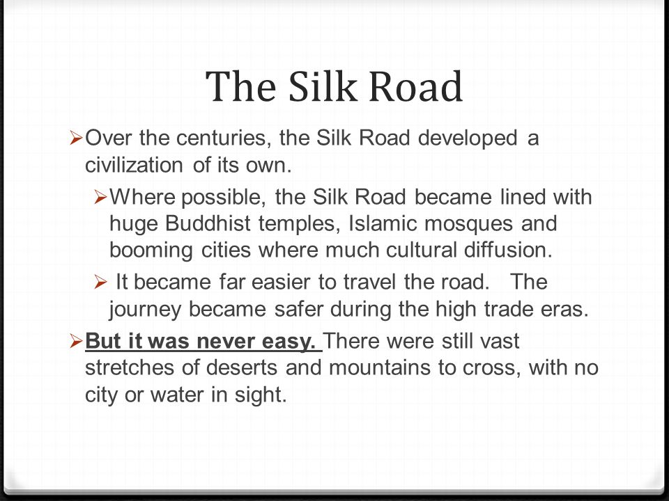 The Silk Road Over the centuries, the Silk Road developed a civilization of its own.