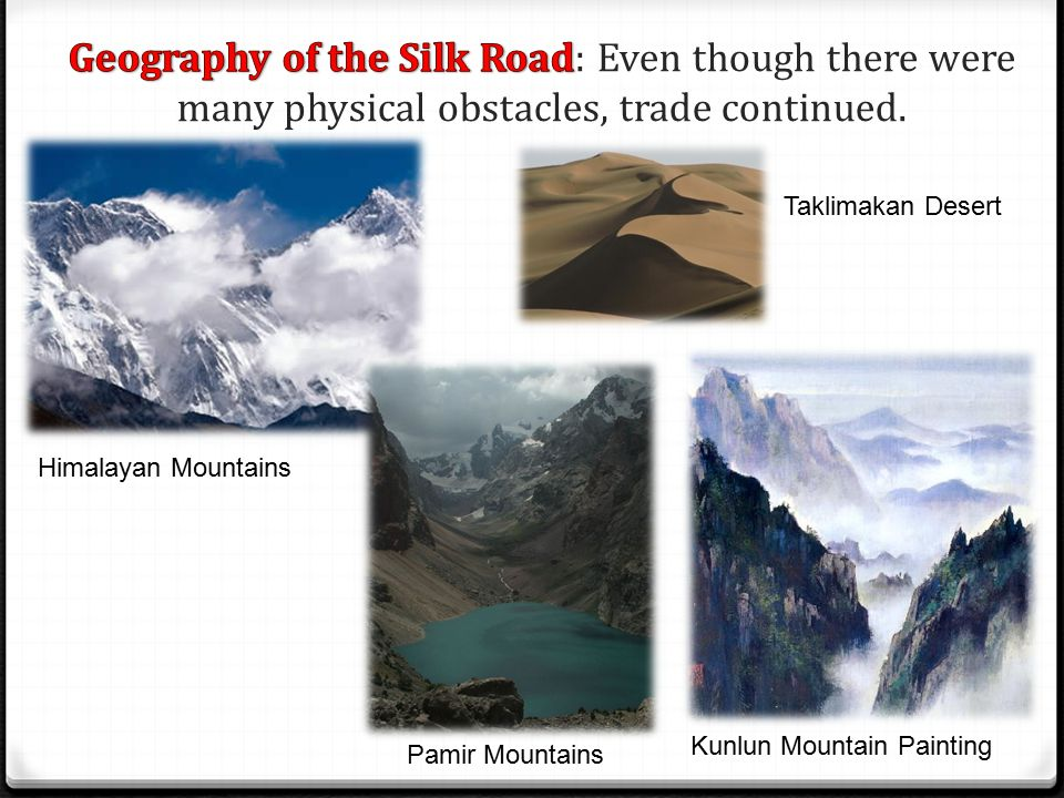 Geography of the Silk Road: Even though there were many physical obstacles, trade continued.