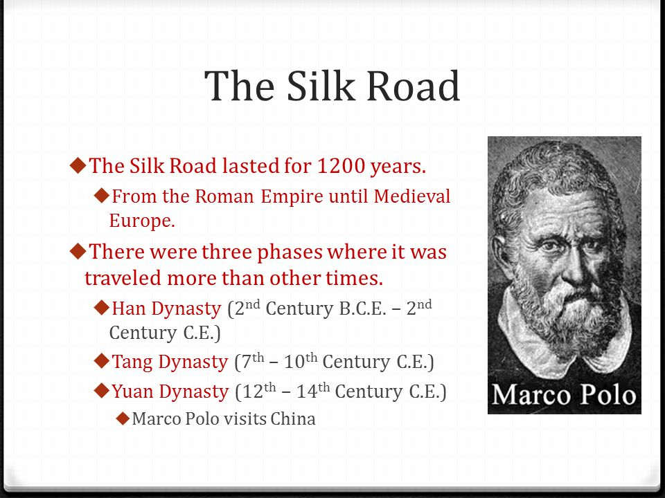 The Silk Road The Silk Road lasted for 1200 years.