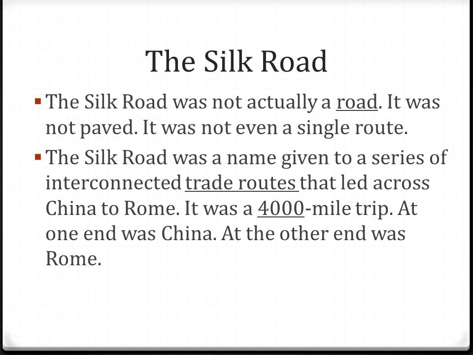The Silk Road The Silk Road was not actually a road. It was not paved. It was not even a single route.