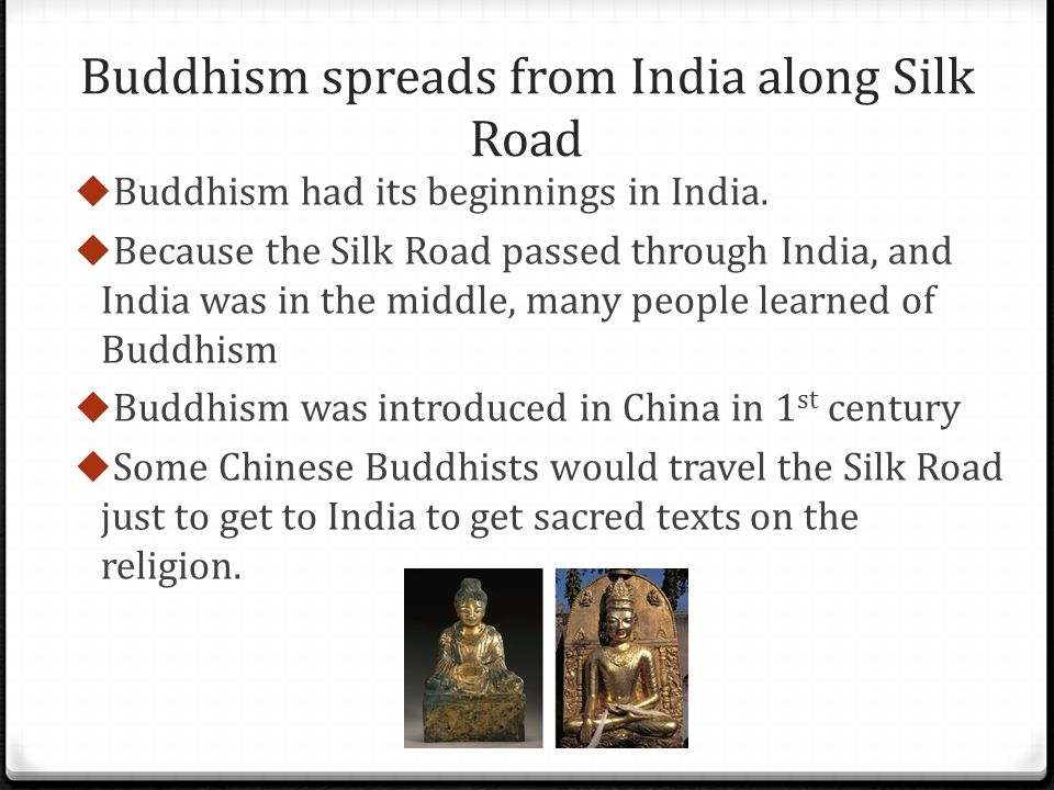 Buddhism spreads from India along Silk Road