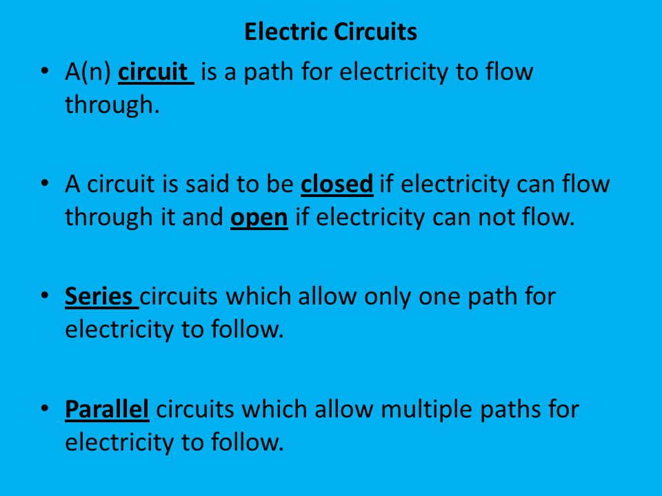Electric Circuits A(n) circuit is a path for electricity to flow through.