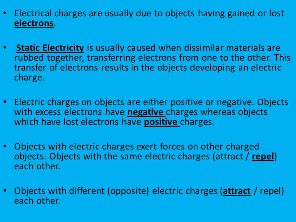 Electrical charges are usually due to objects having gained or lost electrons.