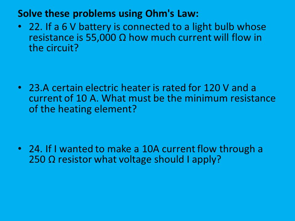 Solve these problems using Ohm s Law: