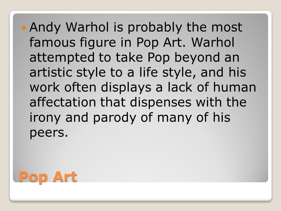 Andy Warhol is probably the most famous figure in Pop Art
