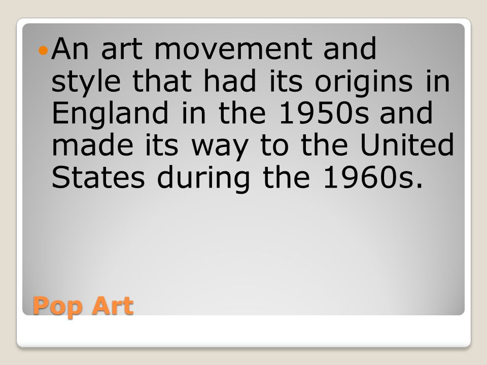 An art movement and style that had its origins in England in the 1950s and made its way to the United States during the 1960s.