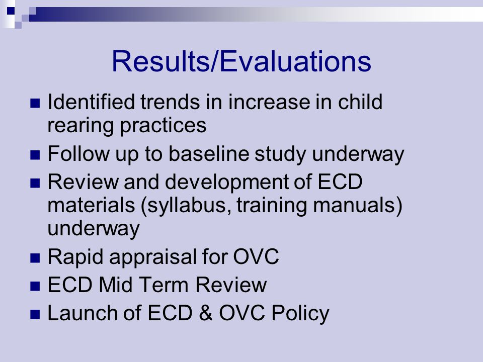 Results/Evaluations Identified trends in increase in child rearing practices. Follow up to baseline study underway.