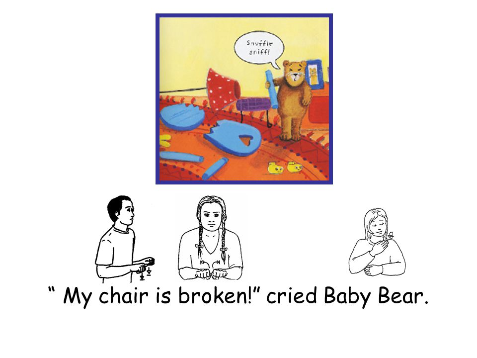 My chair is broken! cried Baby Bear.