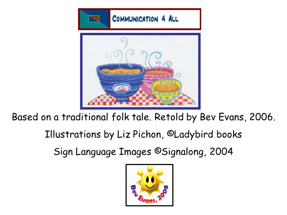 Based on a traditional folk tale. Retold by Bev Evans,