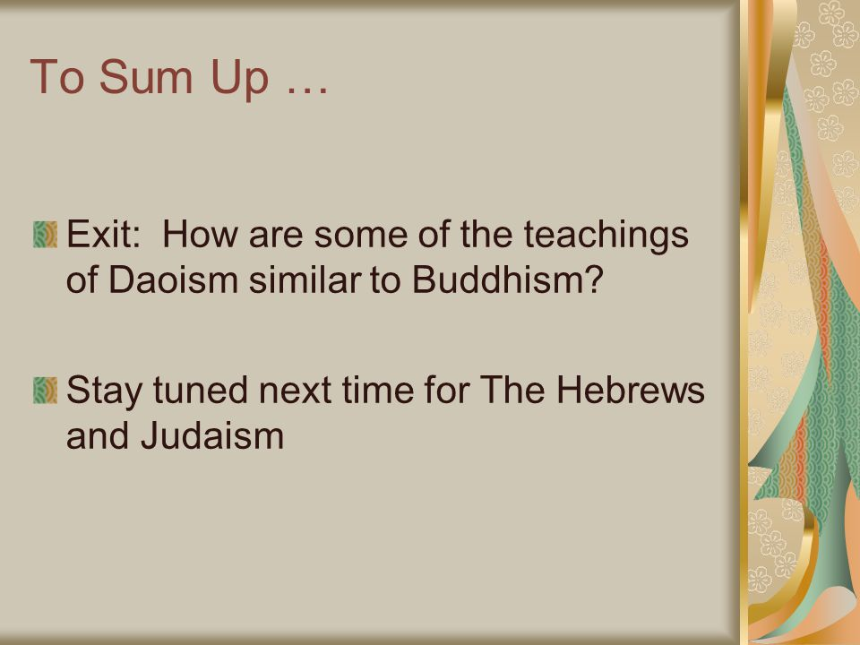 To Sum Up … Exit: How are some of the teachings of Daoism similar to Buddhism.