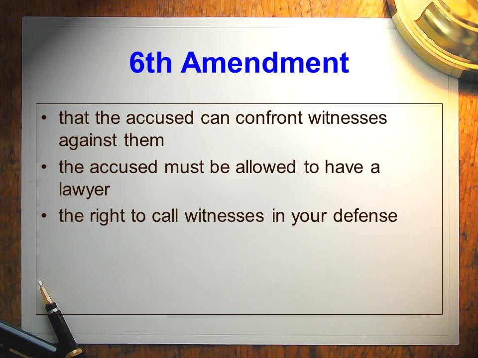 6th Amendment that the accused can confront witnesses against them