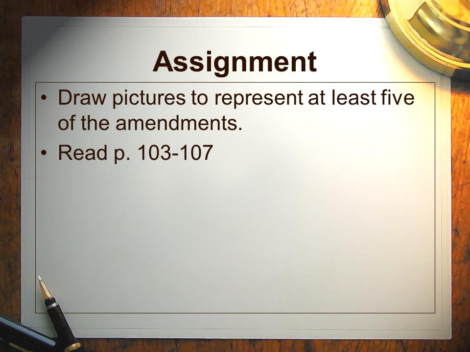 Assignment Draw pictures to represent at least five of the amendments.