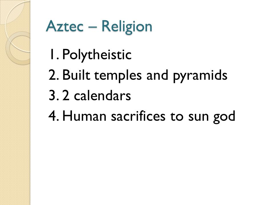 Aztec – Religion 1. Polytheistic 2. Built temples and pyramids 3.