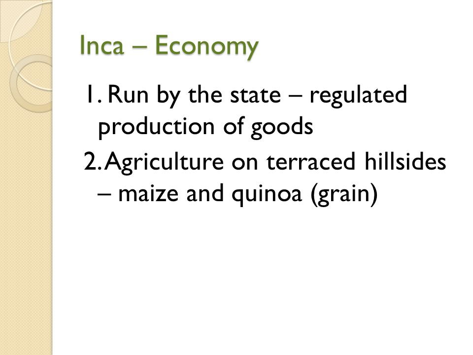 Inca – Economy 1. Run by the state – regulated production of goods 2.