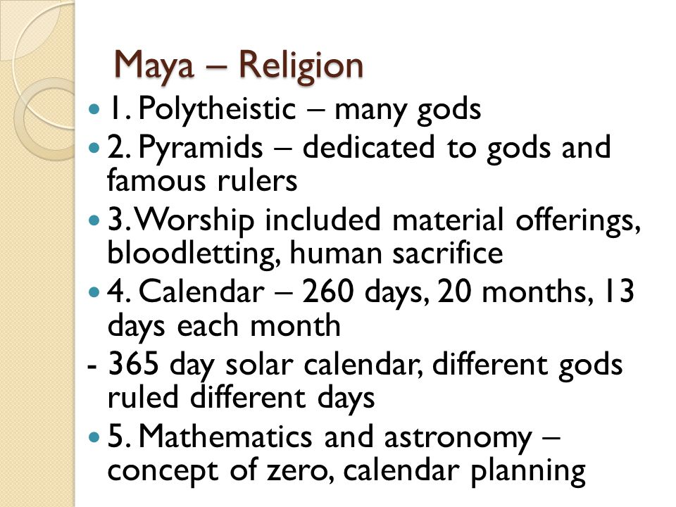 Maya – Religion 1. Polytheistic – many gods